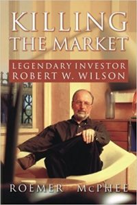Roemer McPhee: Killing the Market: Legendary Investor Robert W. Wilson