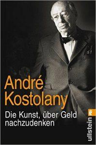 André Kostolany: Die Kunst über Geld nachzudenken