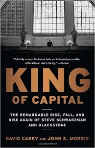 David Carey: King of Capital - The Remarkable Rise, Fall, and Rise Again of Steve Schwarzman and Blackstone