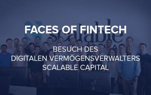 Faces of Fintech – Scalable Capital